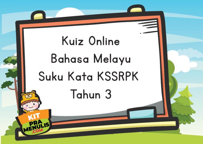 Kuiz Online Bahasa Melayu Suku Kata KSSRPK Tahun 3