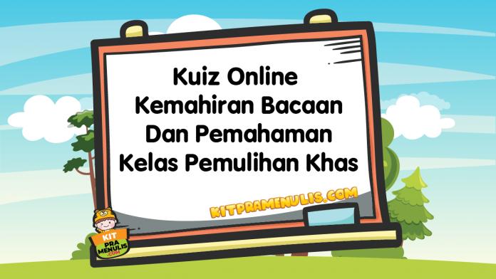 Kuiz Online Kemahiran Bacaan Dan Pemahaman Kelas Pemulihan Khas