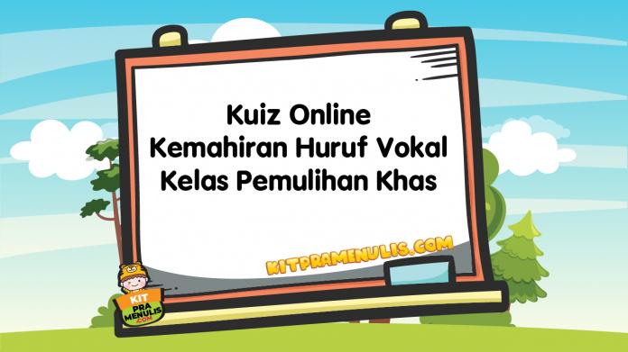Kuiz Online Kemahiran Huruf Vokal Kelas Pemulihan Khas