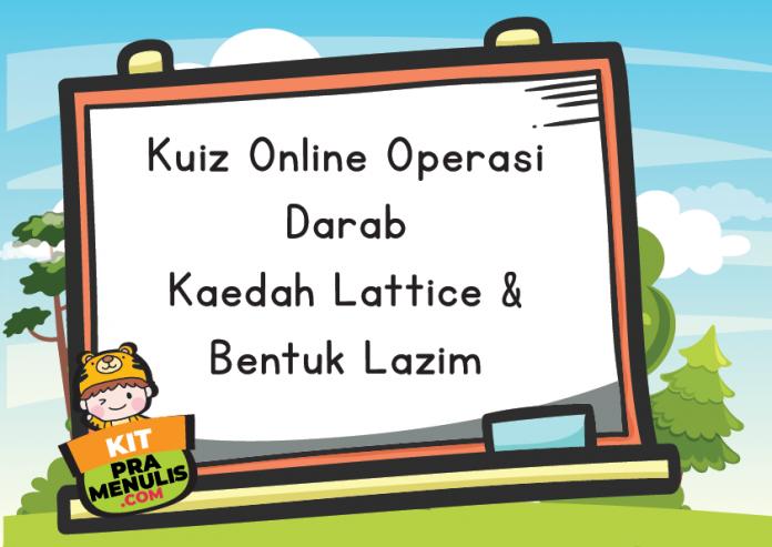 Kuiz Online Operasi Darab Kaedah Lattice Dan Bentuk Lazim Seronok Tau